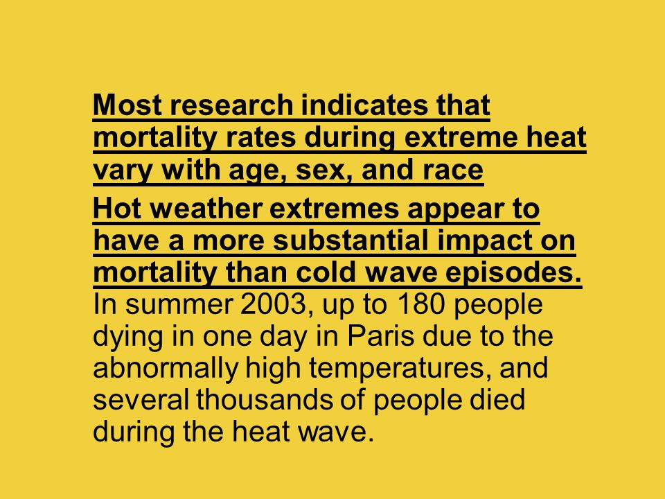 Most research indicates that mortality rates during extreme heat vary with age, sex, and race Hot weather extremes appear to have a more substantial i