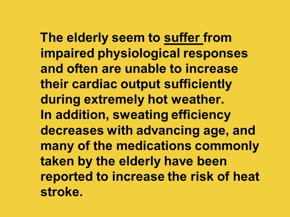 The elderly seem to suffer from impaired physiological responses and often are unable to increase their cardiac output sufficiently during extremely h