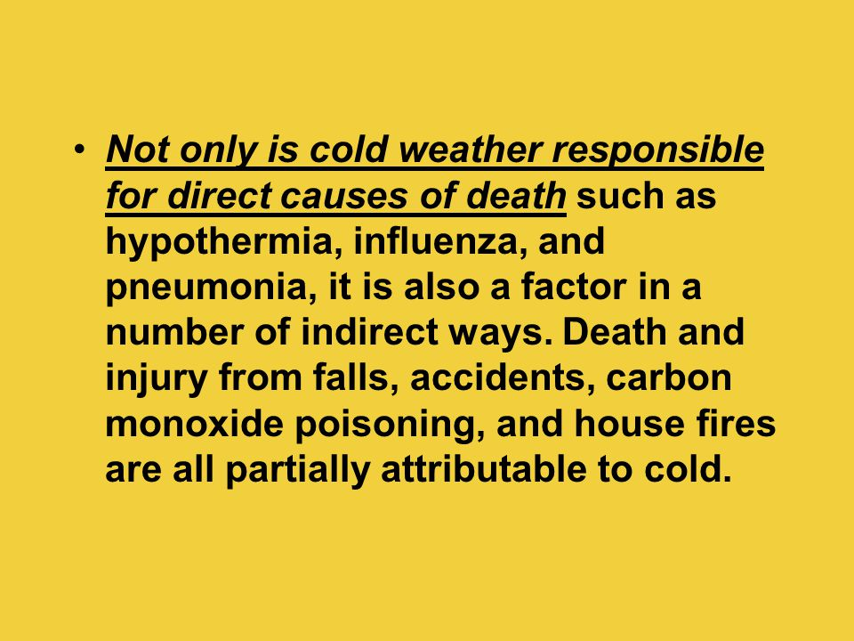 Not only is cold weather responsible for direct causes of death such as hypothermia, influenza, and pneumonia, it is also a factor in a number of indirect ways.