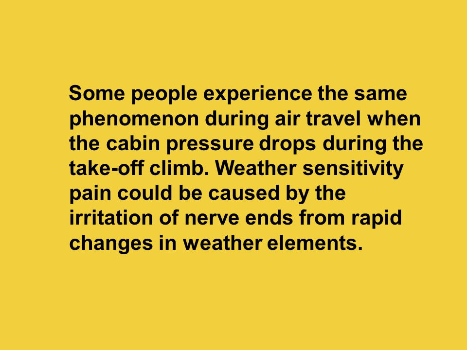 Some people experience the same phenomenon during air travel when the cabin pressure drops during the take-off climb.
