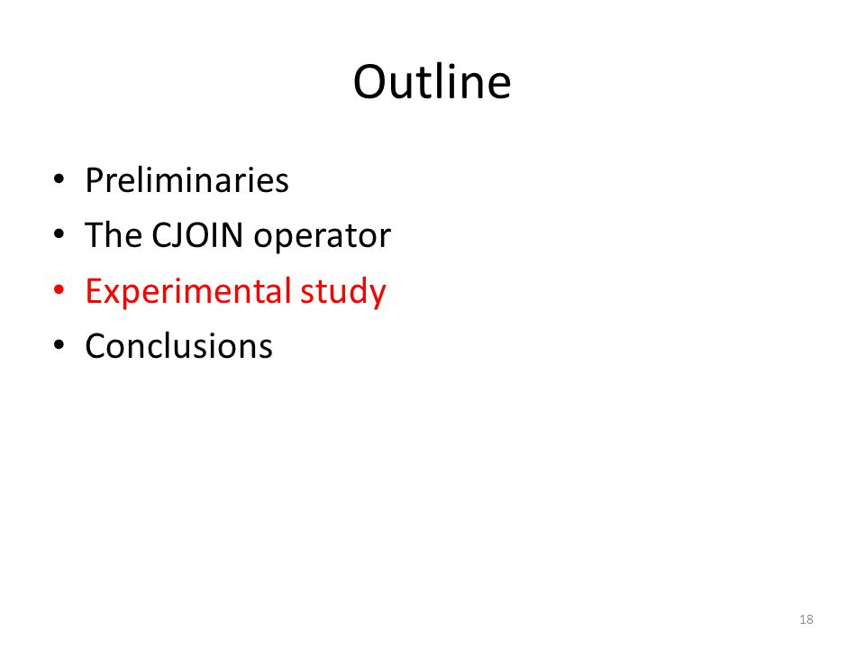 Outline Preliminaries The CJOIN operator Experimental study Conclusions 18