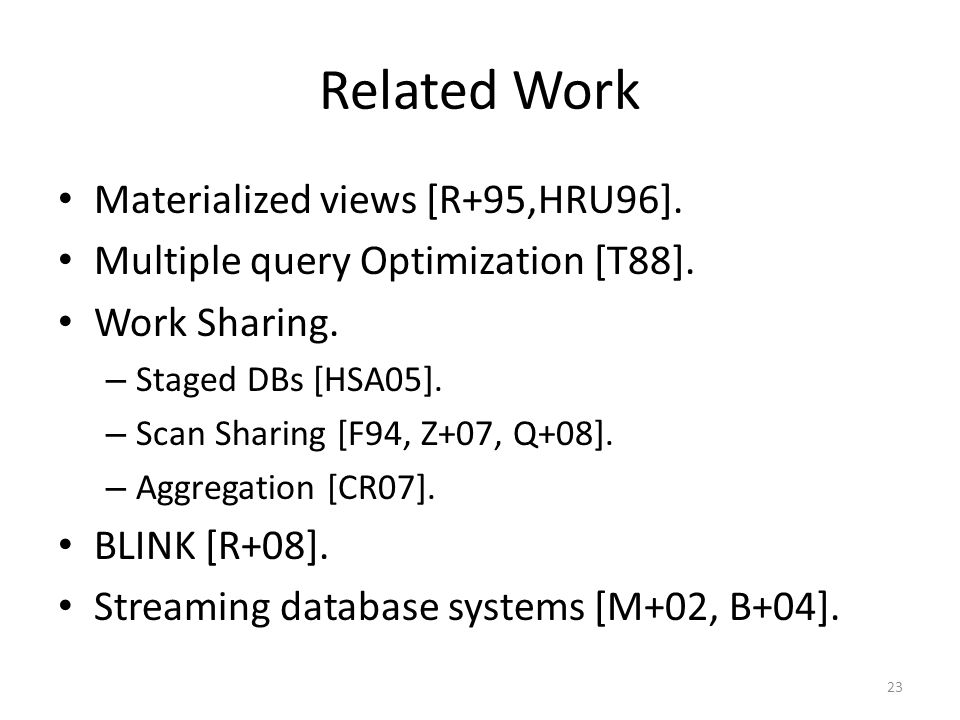Related Work Materialized views [R+95,HRU96]. Multiple query Optimization [T88].