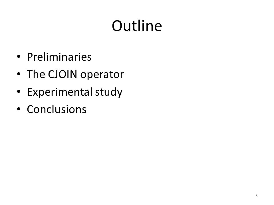 Outline Preliminaries The CJOIN operator Experimental study Conclusions 5