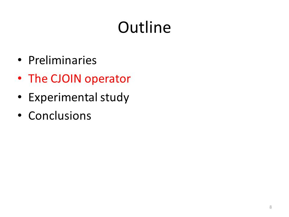 Outline Preliminaries The CJOIN operator Experimental study Conclusions 8