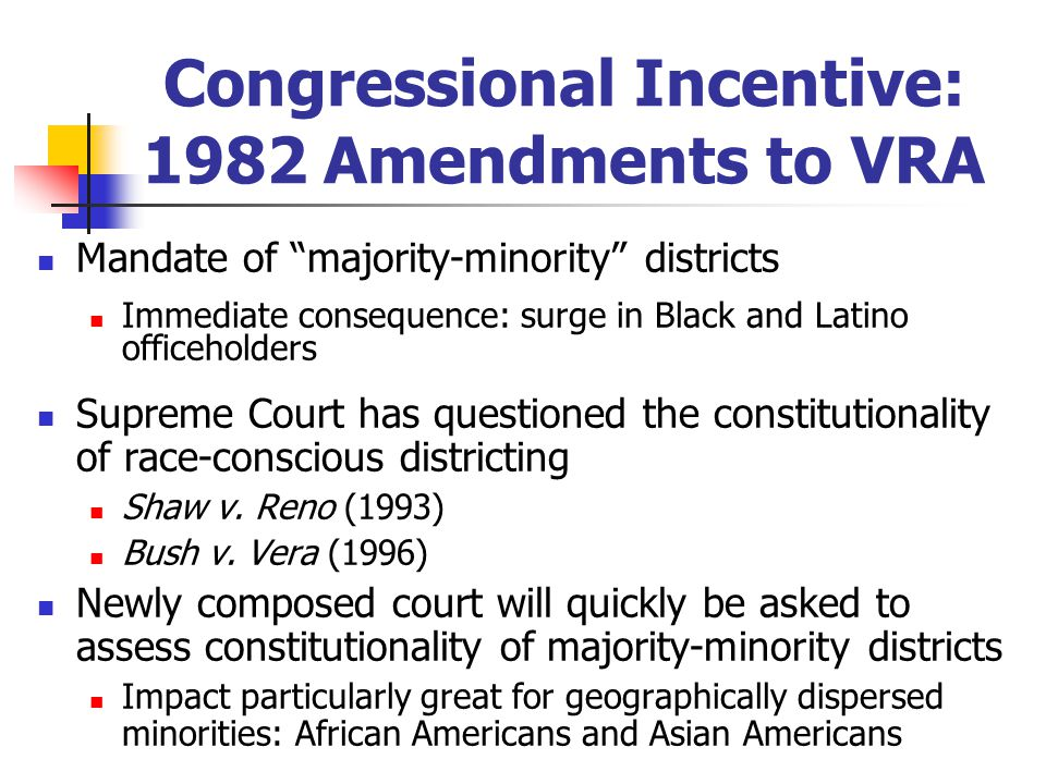 """Congressional Incentive: 1982 Amendments to VRA Mandate of """"majority-minority"""" districts Immediate consequence: surge in Black and Latino officeholder"""
