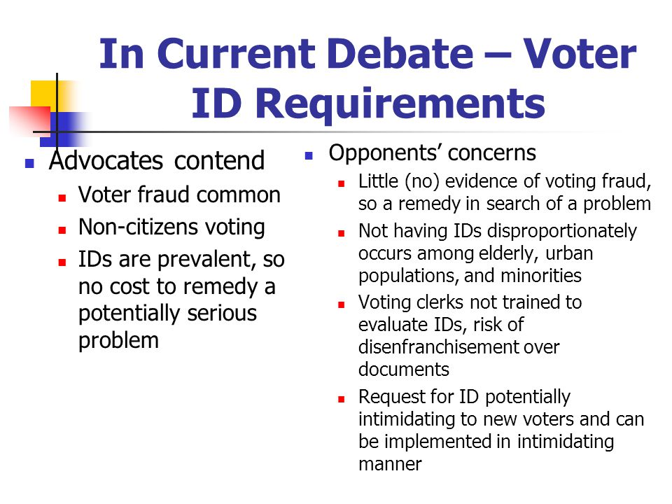 In Current Debate – Voter ID Requirements Advocates contend Voter fraud common Non-citizens voting IDs are prevalent, so no cost to remedy a potential