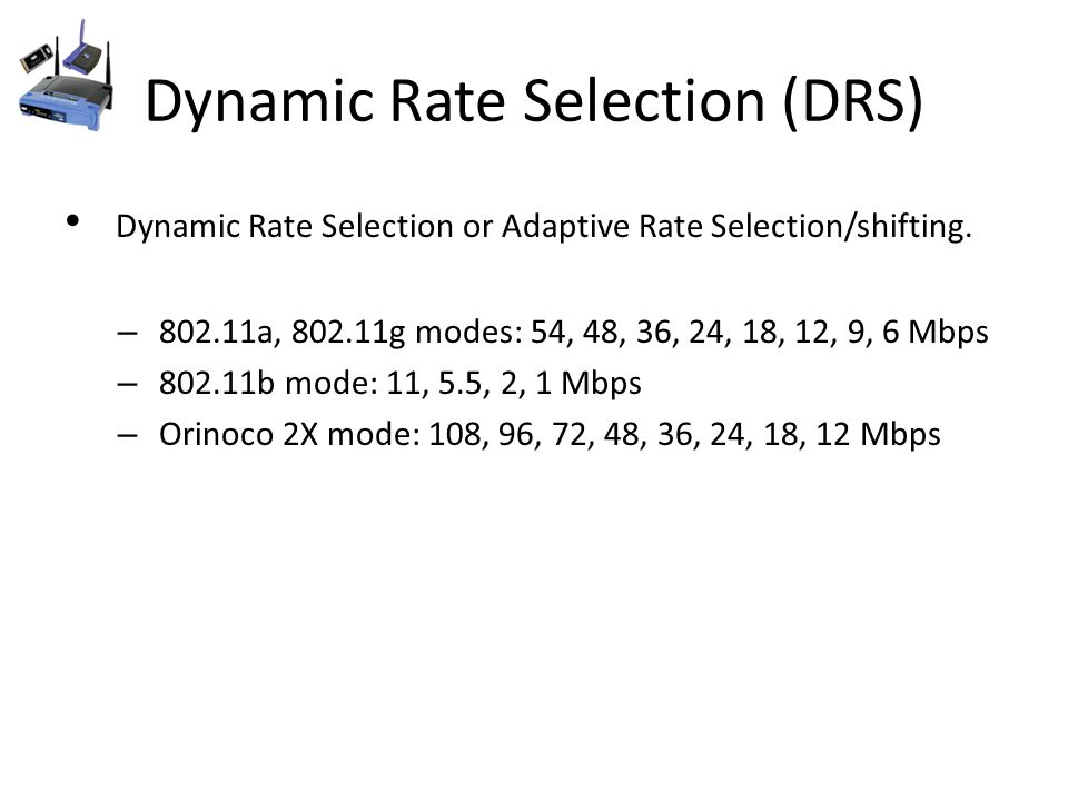 Dynamic Rate Selection (DRS) Dynamic Rate Selection or Adaptive Rate Selection/shifting.