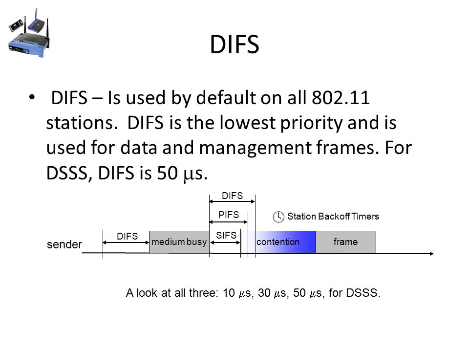 contention DIFS DIFS – Is used by default on all 802.11 stations.