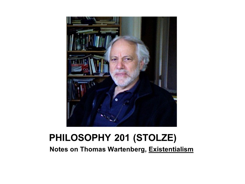PHILOSOPHY 201 (STOLZE) Notes on Thomas Wartenberg, Existentialism