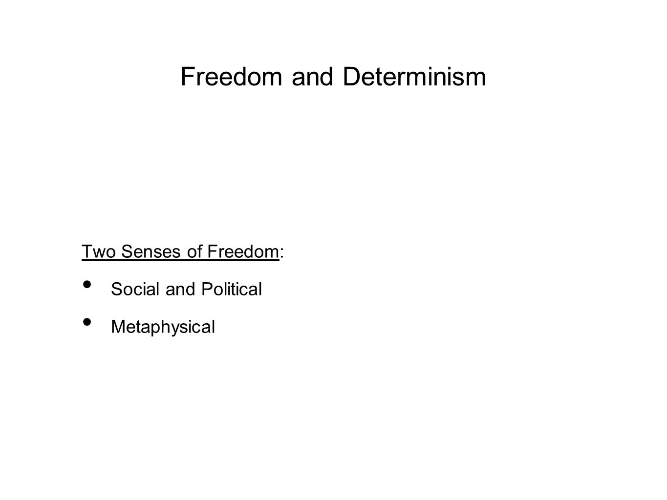 Freedom and Determinism Two Senses of Freedom: Social and Political Metaphysical