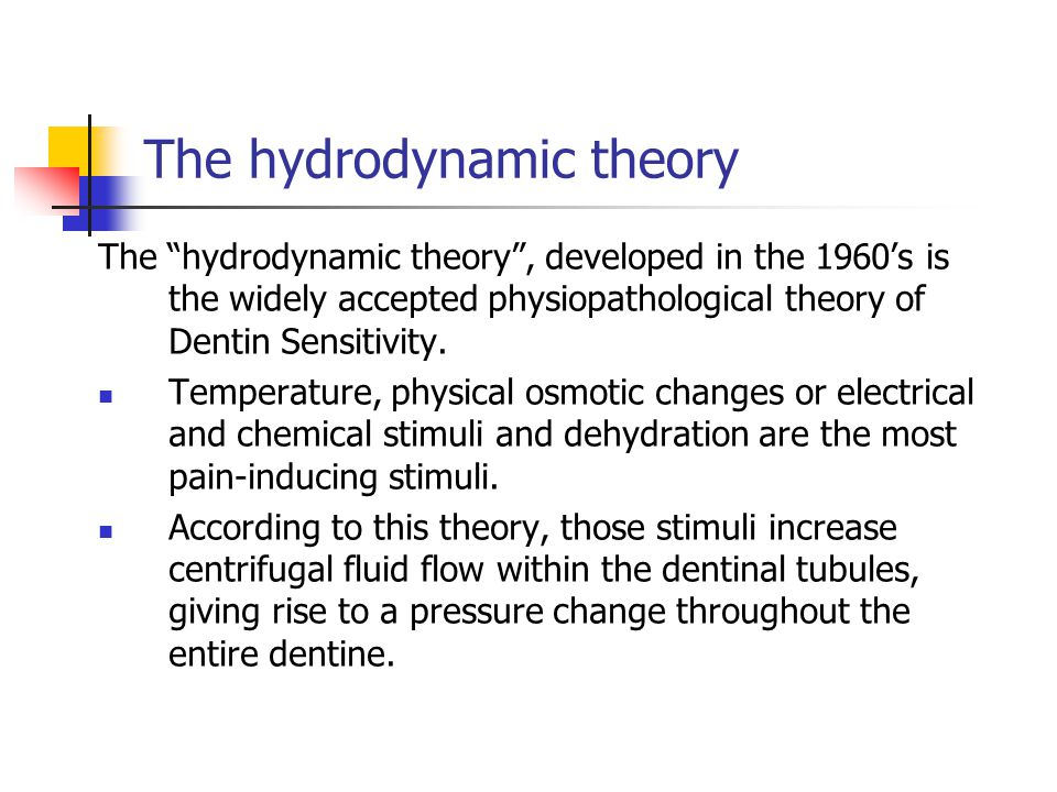 "The hydrodynamic theory The ""hydrodynamic theory"", developed in the 1960's is the widely accepted physiopathological theory of Dentin Sensitivity. Tem"