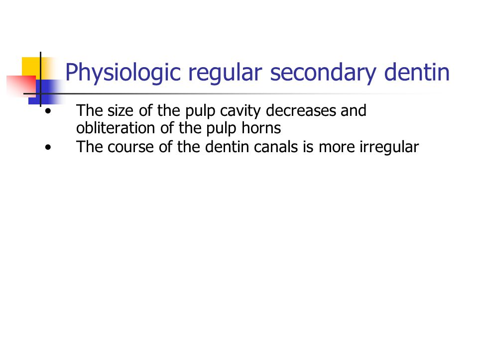 Physiologic regular secondary dentin The size of the pulp cavity decreases and obliteration of the pulp horns The course of the dentin canals is more
