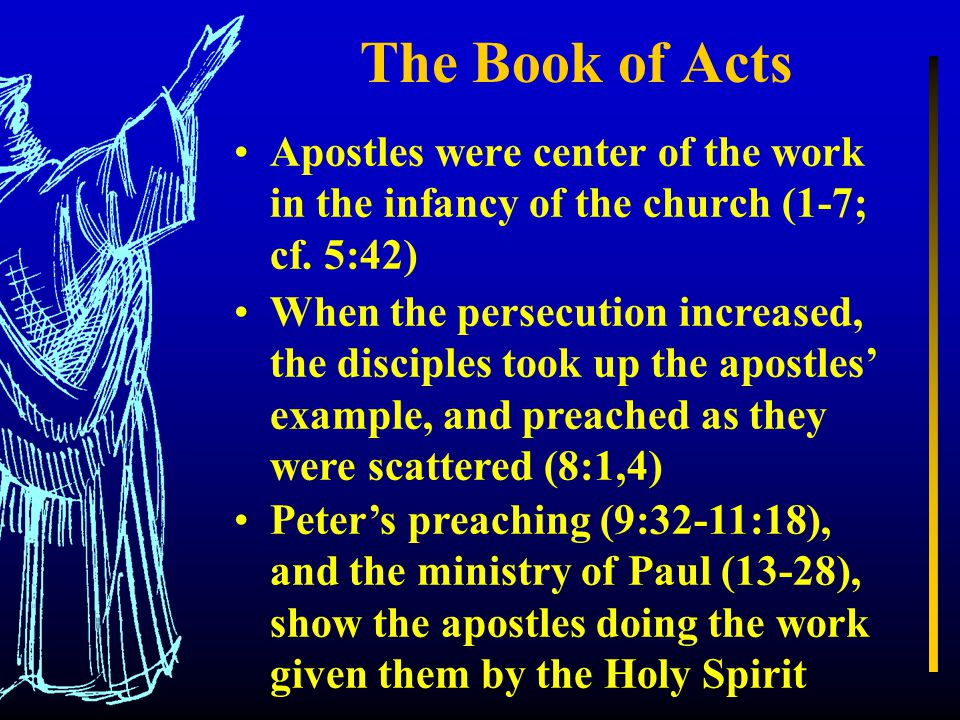 The Book of Acts Apostles were center of the work in the infancy of the church (1-7; cf.