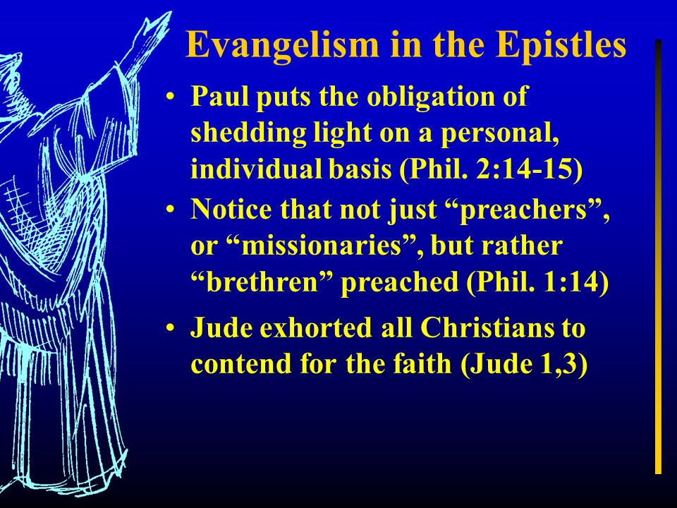 Evangelism in the Epistles Paul puts the obligation of shedding light on a personal, individual basis (Phil.