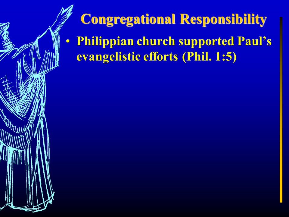 Congregational Responsibility Philippian church supported Paul's evangelistic efforts (Phil. 1:5)