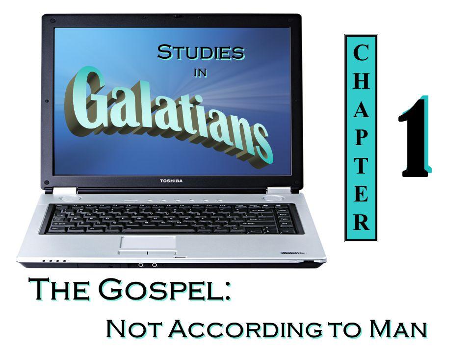 Studies in The Gospel: Not According to Man CHAPTERCHAPTER 1 1