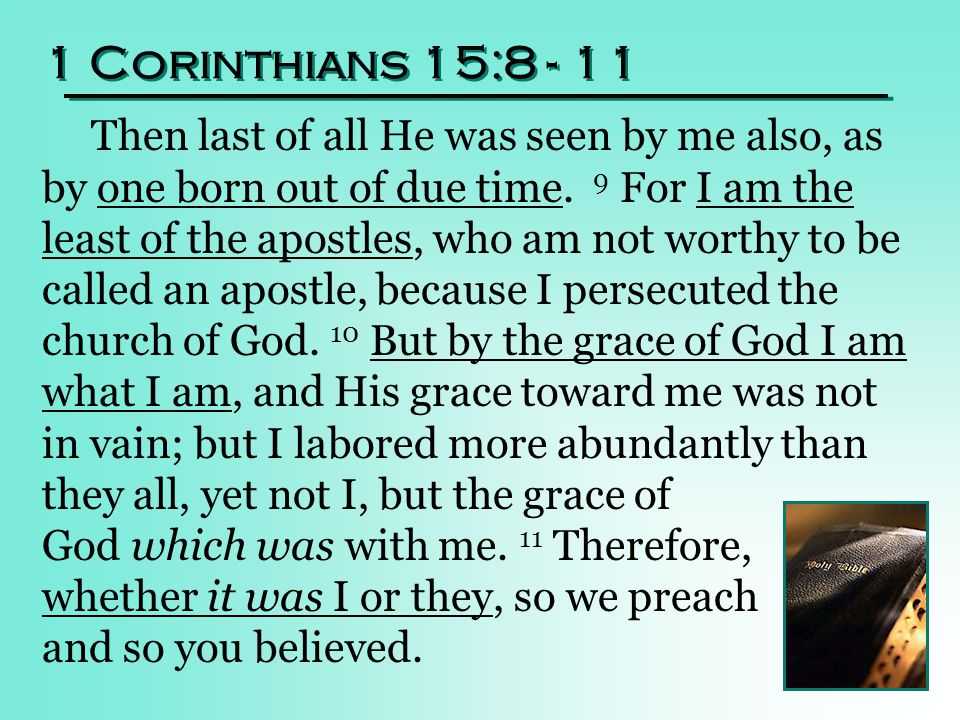 1 Corinthians 15:8 - 11 Then last of all He was seen by me also, as by one born out of due time.