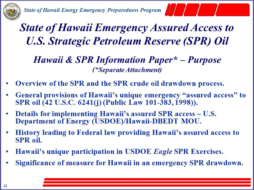 State of Hawaii Energy Emergency Preparedness Program 22 Overview of the SPR and the SPR crude oil drawdown process.