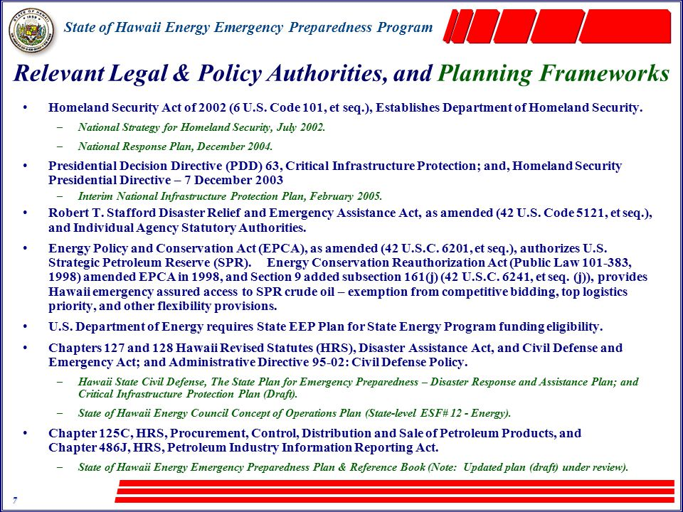 State of Hawaii Energy Emergency Preparedness Program 7 Relevant Legal & Policy Authorities, and Planning Frameworks Homeland Security Act of 2002 (6 U.S.