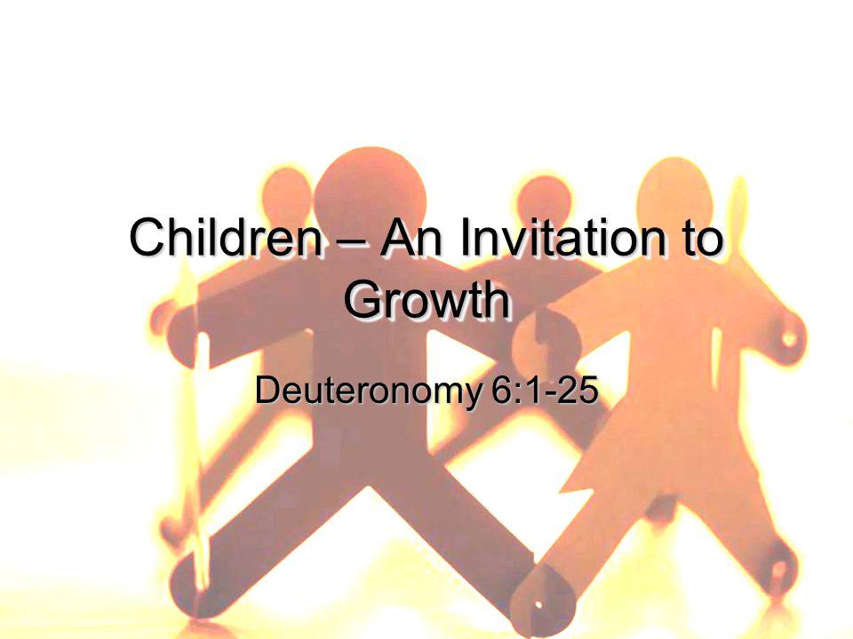 Children – An Invitation to Growth Deuteronomy 6:1-25
