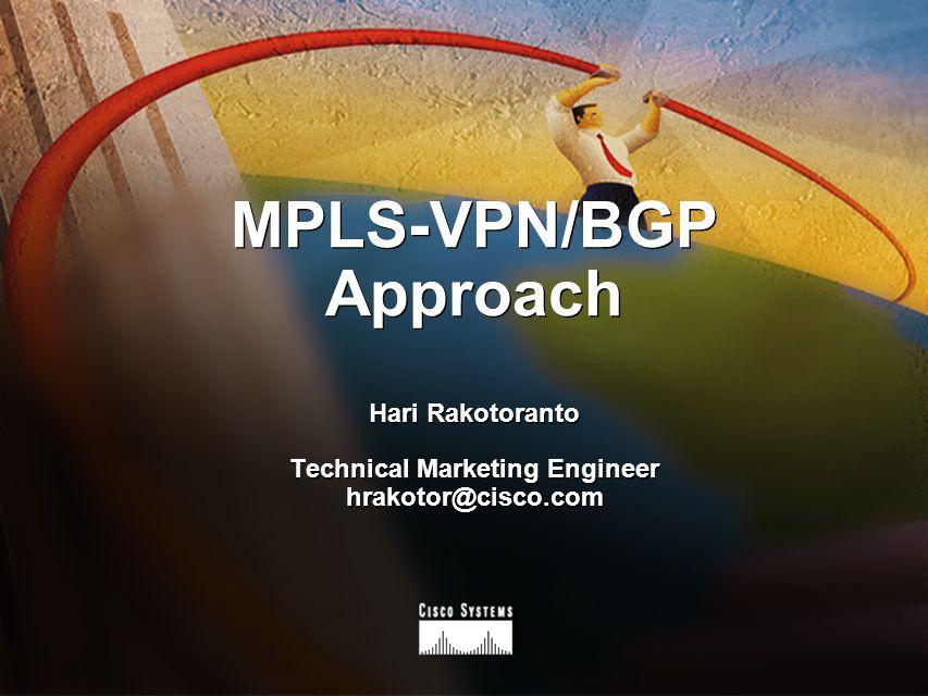 MPLS-VPN/BGP Approach Hari Rakotoranto Technical Marketing Engineer hrakotor@cisco.com