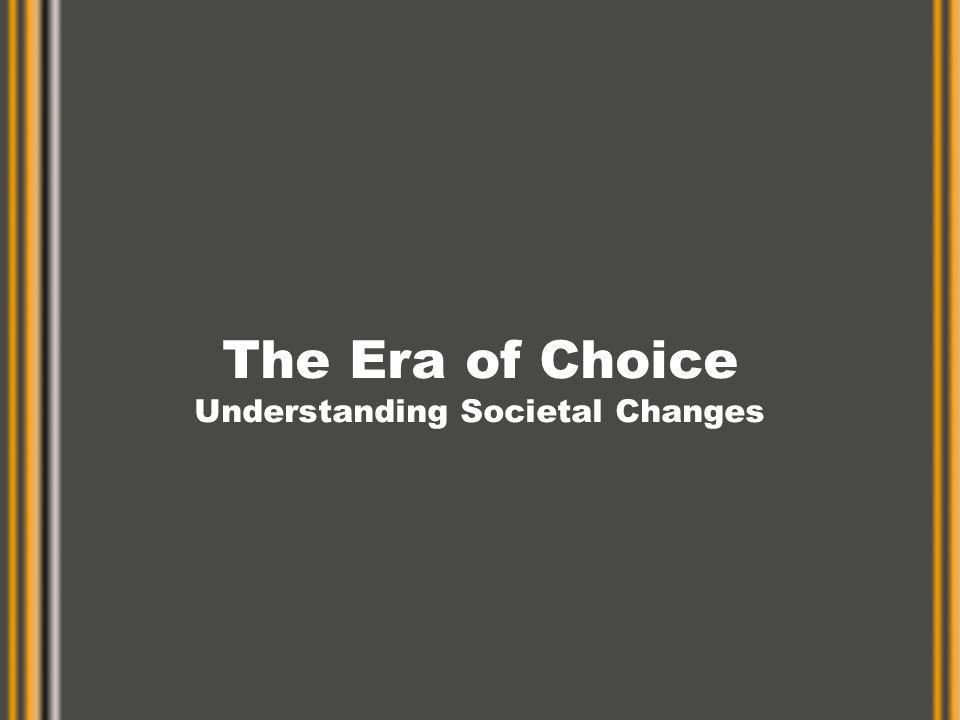 The Era of Choice Understanding Societal Changes