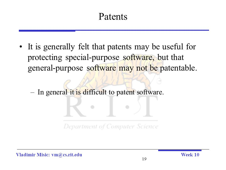 Vladimir Misic: vm@cs.rit.eduWeek 10 19 Patents It is generally felt that patents may be useful for protecting special-purpose software, but that gene