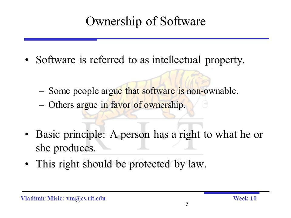 Vladimir Misic: vm@cs.rit.eduWeek 10 4 Ownership of Software Software is considered intangible because it may exist only in the memory of the programmer.