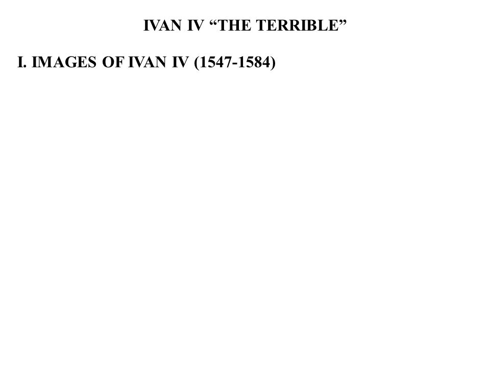 I. IMAGES OF IVAN IV (1547-1584)