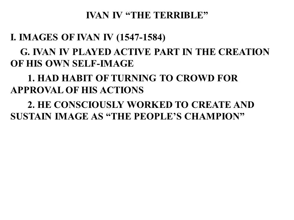 IVAN IV THE TERRIBLE I. IMAGES OF IVAN IV (1547-1584) G.