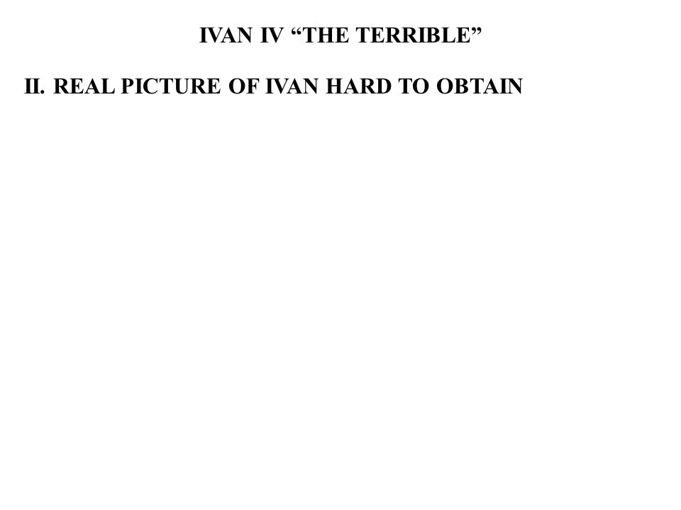 IVAN IV THE TERRIBLE II. REAL PICTURE OF IVAN HARD TO OBTAIN