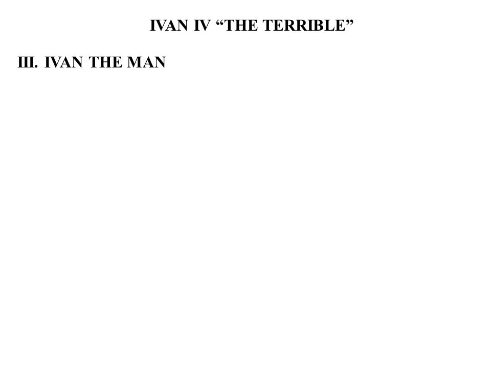 IVAN IV THE TERRIBLE III. IVAN THE MAN