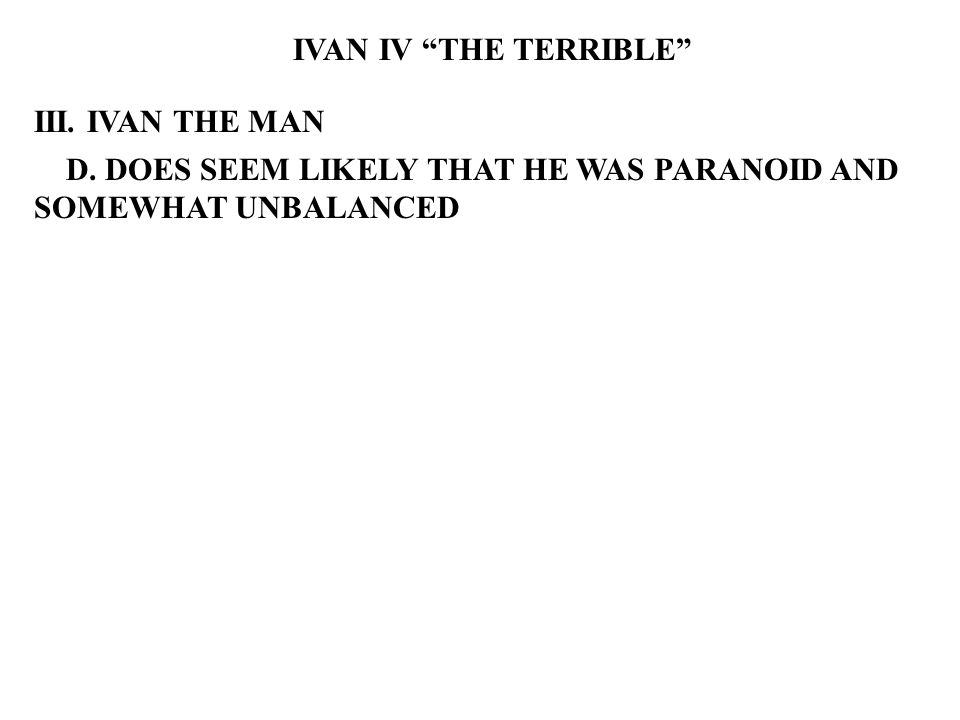 IVAN IV THE TERRIBLE III. IVAN THE MAN D.