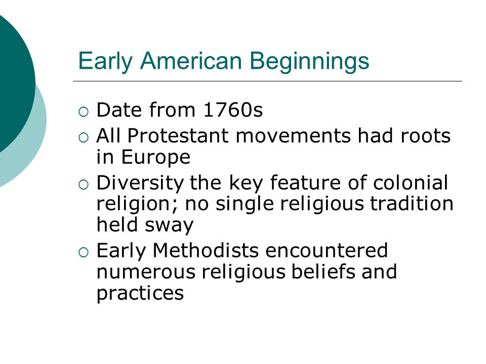Factors of Early Growth  Seen in conjunction with Church of England  Disrupted in some areas by the Revolution  Effectiveness of some lay preachers help movement to proper in Virginia and Maryland  Presence of Congregational and Presbyterian churches hurts