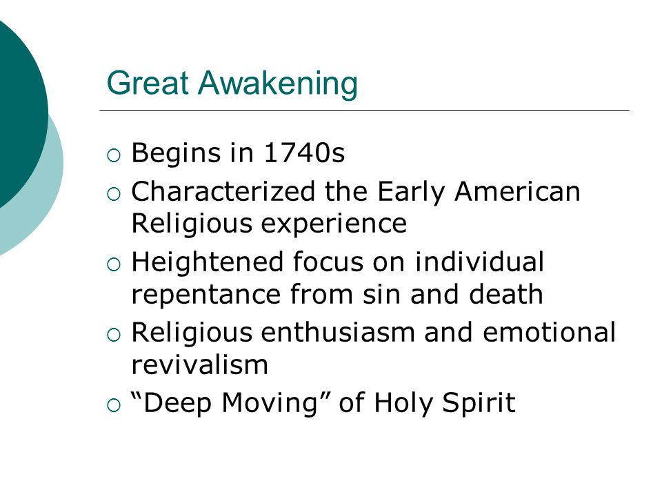 Outcomes of the First Great Awakening  Enhancement of missionary spirit of American Protestant movements  Formation of Higher Education (perhaps as a corrective to the emotional revivalism and poor preparation of lay preachers)  Forged a political system that advocated tolerance of religious opinion and action