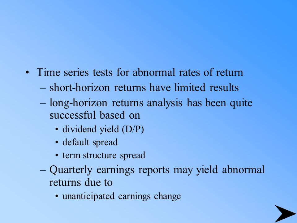 Time series tests for abnormal rates of return –short-horizon returns have limited results –long-horizon returns analysis has been quite successful ba