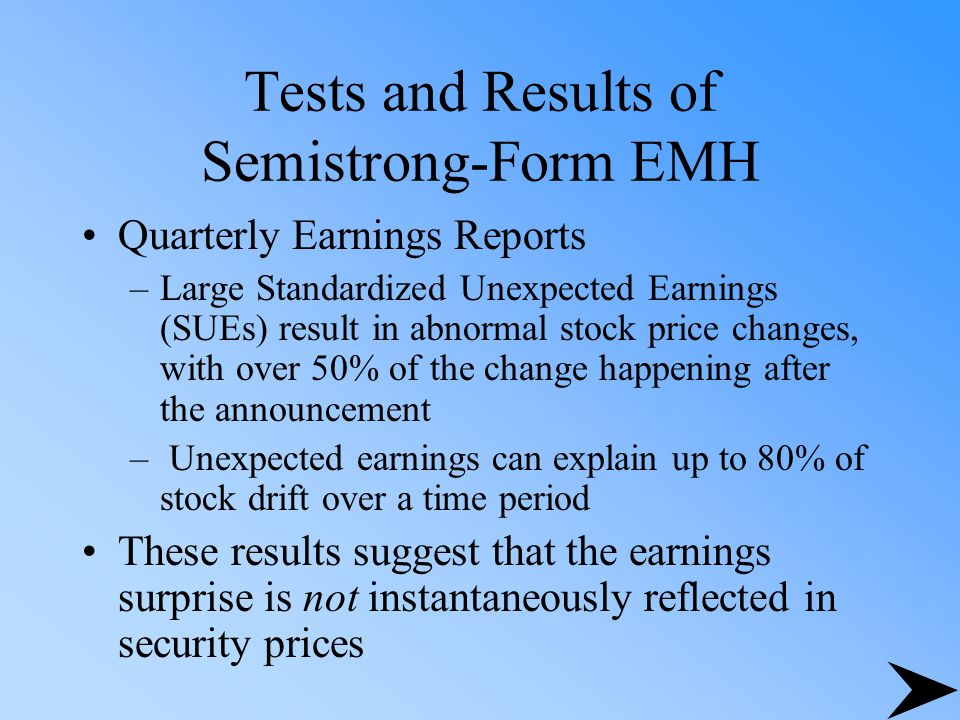 Tests and Results of Semistrong-Form EMH Quarterly Earnings Reports –Large Standardized Unexpected Earnings (SUEs) result in abnormal stock price chan