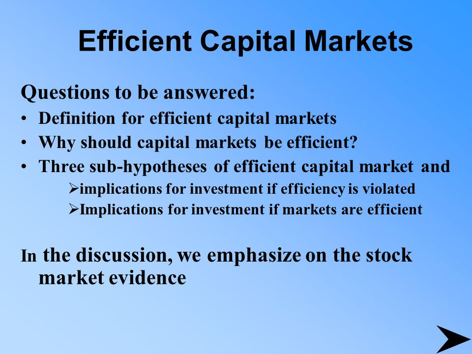 Questions to be answered: Definition for efficient capital markets Why should capital markets be efficient? Three sub-hypotheses of efficient capital