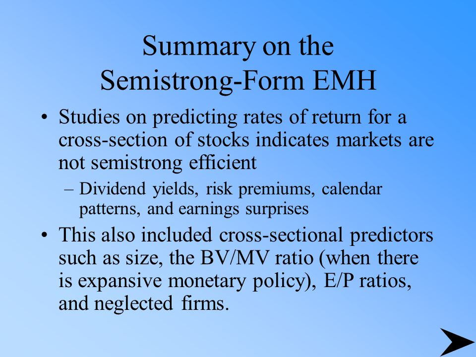 Summary on the Semistrong-Form EMH Studies on predicting rates of return for a cross-section of stocks indicates markets are not semistrong efficient