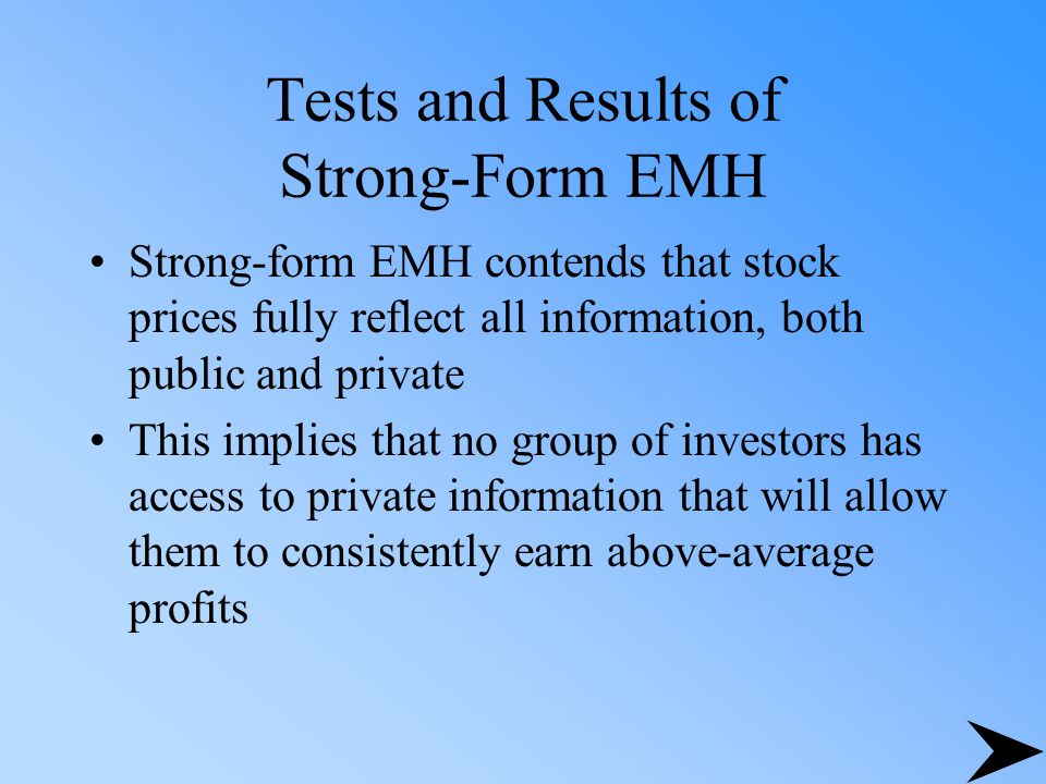 Tests and Results of Strong-Form EMH Strong-form EMH contends that stock prices fully reflect all information, both public and private This implies th