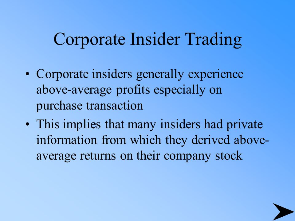 Corporate Insider Trading Corporate insiders generally experience above-average profits especially on purchase transaction This implies that many insi