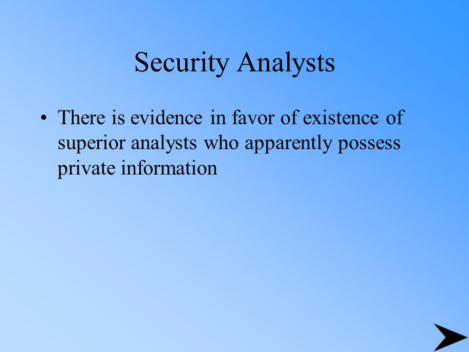 Security Analysts There is evidence in favor of existence of superior analysts who apparently possess private information