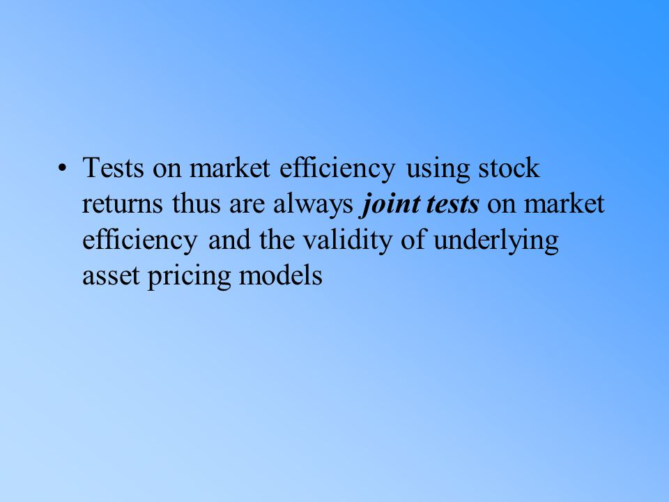 Tests on market efficiency using stock returns thus are always joint tests on market efficiency and the validity of underlying asset pricing models