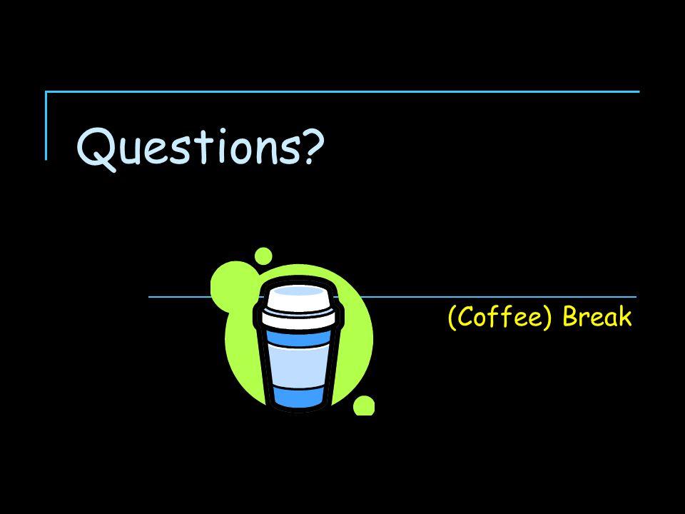 Questions (Coffee) Break