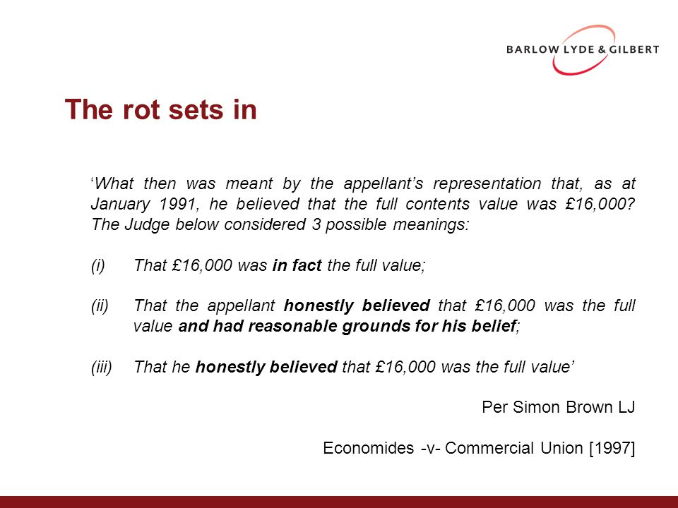 The rot sets in 'What then was meant by the appellant's representation that, as at January 1991, he believed that the full contents value was £16,000.