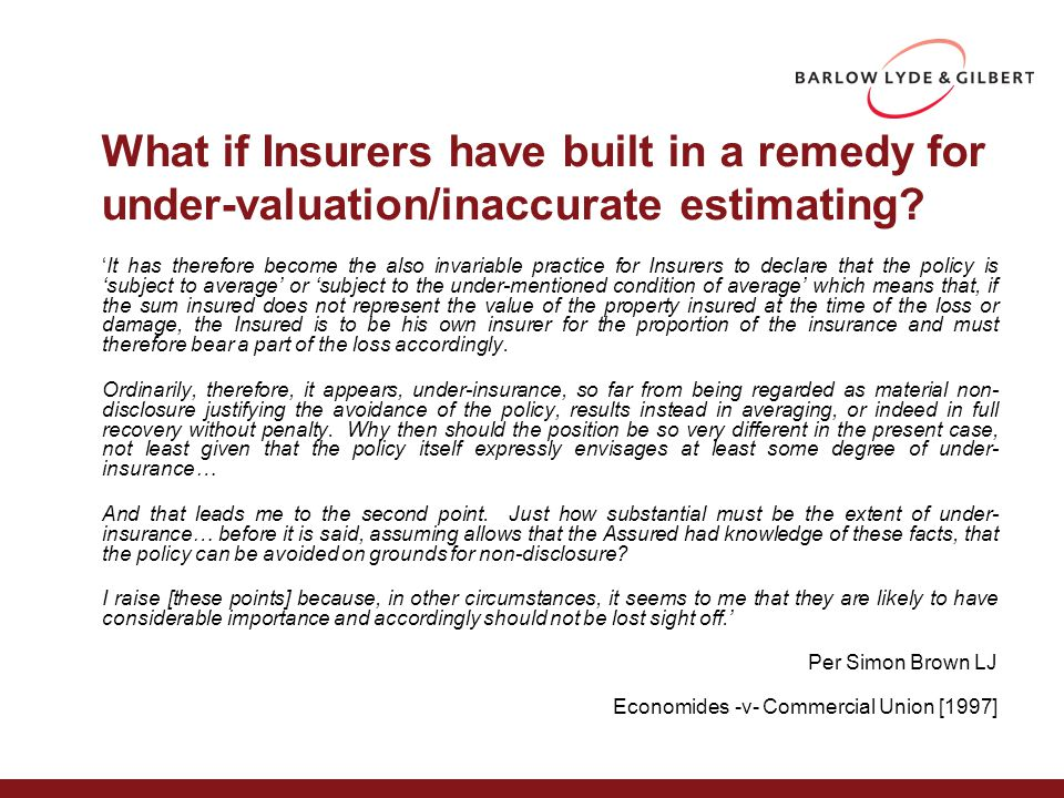 What if Insurers have built in a remedy for under-valuation/inaccurate estimating.