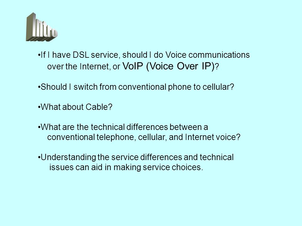 If I have DSL service, should I do Voice communications over the Internet, or VoIP (Voice Over IP) .