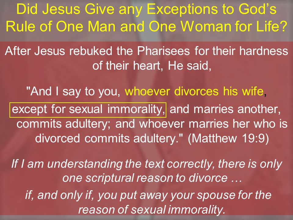 Did Jesus Give any Exceptions to God's Rule of One Man and One Woman for Life.
