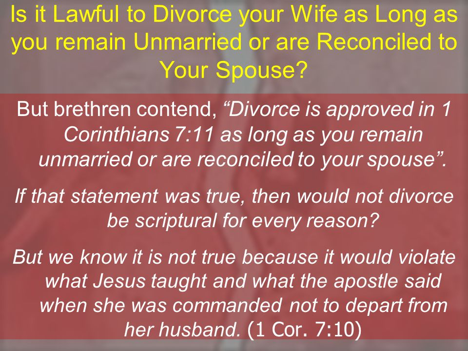 Is it Lawful to Divorce your Wife as Long as you remain Unmarried or are Reconciled to Your Spouse.
