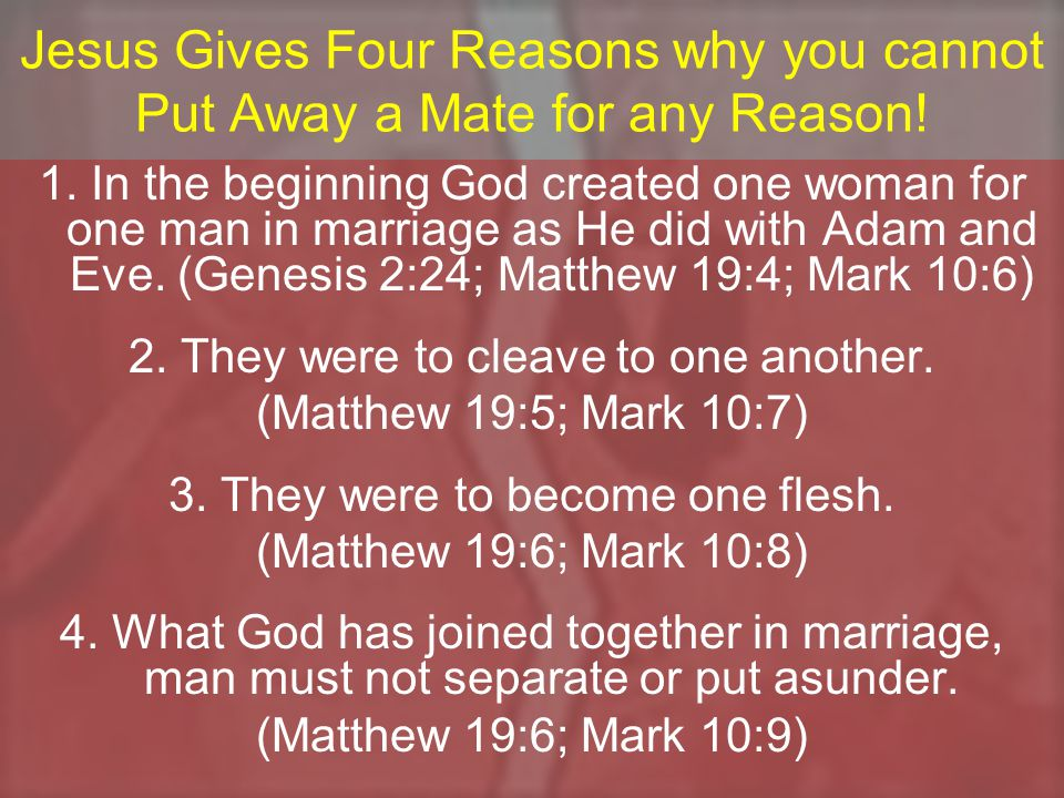 Jesus Gives Four Reasons why you cannot Put Away a Mate for any Reason.